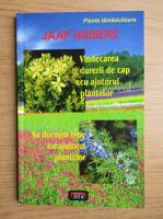 Anticariat: Jaap Huibers - Plante tamaduitoare. Vindecarea durerii de cap cu ajutorul plantelor. Sa dormim bine cu ajutorul plantelor