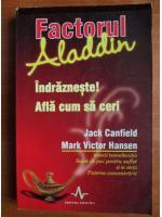 Jack Canfield - Factorul Aladdin. Indrazneste! Afla cum sa ceri
