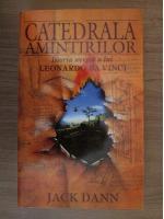 Anticariat: Jack Dann - Catedrala amintirilor. Istoria secreta a lui leonardo Da Vinci