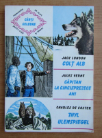 Jack London, Jules Verne, Charles De Coster - Colt alb. Capitan la cincisprezece ani. Thyl Ulenspiegel