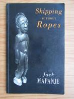Anticariat: Jack Mapanje - Skipping without ropes