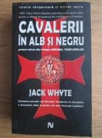 Jack Whyte - Cavalerii in alb si negru