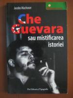 Jacobo Machover - Che Guevara sau mistificarea istoriei