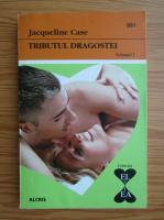 Anticariat: Jacqueline Case - Tributul dragostei (volumul 1)
