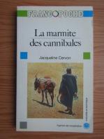 Anticariat: Jacqueline Cervon - La marmite des cannibales