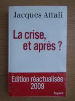 Anticariat: Jacques Attali - La crise, et apres