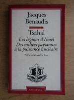 Anticariat: Jacques Benaudis - Tsahal. Les legions d'Israel. Des milices paysannes a la puissance nucleaire