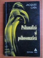 Anticariat: Jacques Cain - Psihanaliza si psihosomatica