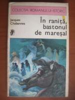Anticariat: Jacques Chabannes - In ranita, bastonul de maresal