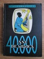 Jacques Chailley - 40.000 ani de muzica