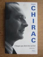 Jacques Chirac - Chaque pas doit etre un but (volumul 1)