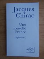 Anticariat: Jacques Chirac - Une nouvelle France