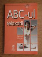 Anticariat: Jacques Choque - ABC-ul relaxarii