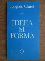 Anticariat: Jacques Claret - Ideea si forma