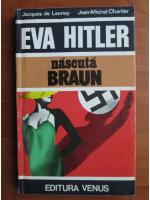 Jacques de Launay - Eva Hitler, nascuta Braun