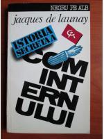 Anticariat: Jacques de Launay - Istoria secreta a cominternului 1919-1943
