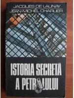 Anticariat: Jacques de Launay - Istoria secreta a petrolului