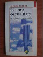 Jacques Derrida - Despre ospitalitate. De vorba cu Anne Dufourmantelle
