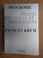 Jacques Kruh - Biochimie. Etudes medicales et biologiques