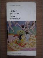 Anticariat: Jacques Lassaigne - Pictori pe care i-am cunoscut