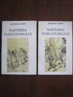 Jacques le Goff - Nasterea purgatoriului (2 volume)