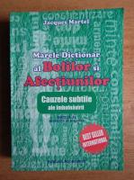 Jacques Martel - Marele dictionar al bolilor si afectiunilor. Cauzele subtile ale imbolnavirii