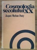 Jacques Merleau-Ponty - Cosmologia secolului XX
