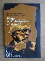 Anticariat: Jacques Montangero - Piaget ou l'intelligence en marche