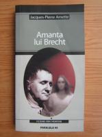 Anticariat: Jacques-Pierre Amette - Amanta lui Brecht