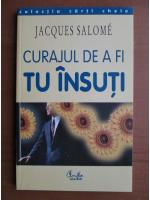 Jacques Salome - Curajul de a fi tu insuti