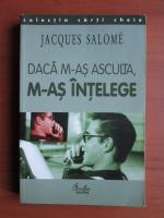 Jacques Salome - Daca m-as asculta, m-as intelege