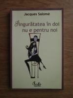 Anticariat: Jacques Salome - Singuratatea in doi nu e pentru noi