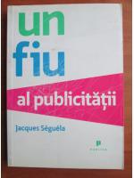 Anticariat: Jacques Seguela - Un fiu al publicitatii