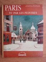 Anticariat: Jacques Wilhelm - Paris vu par les peintres