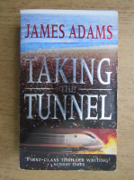 Anticariat: James Adams - Taking the tunnel
