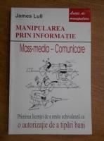 James Lull - Manipularea prin informatie. Mass-media, comunicare