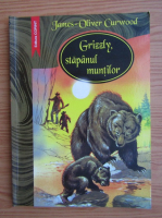 Anticariat: James Oliver Curwood - Grizzly, stapanul muntilor