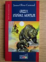 James Oliver Curwood - Grizzly, stapanul muntilor