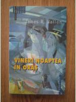 Anticariat: James R. Wallen - Vineri noaptea in oras