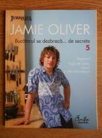 Anticariat: Jamie Oliver - Bucatarul se dezbraca de secrete. Volumul 5: Deserturi, supe de baza, sosuri si alte maruntisuri