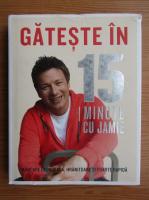 Anticariat: Jamie Oliver - Gateste in 15 minute cu Jamie