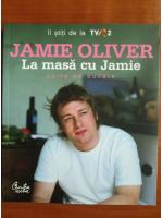 Anticariat: Jamie Oliver - La masa cu Jamie. Carte de bucate