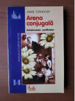 Anticariat: Jamie Turndorf - Arena conjugala