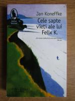 Anticariat: Jan Koneffke - Cele sapte vieti ale lui Felix K.