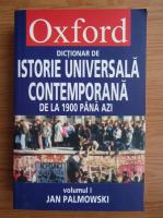 Jan Palmowski - Dictionar de istorie universala contemporana de la 1900 pana azi (volumul 1)