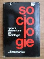 Jan Szczepanski - Notiuni elementare de sociologie