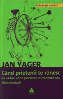 Anticariat: Jan Yager - Cand prietenii te ranesc. Ce sa faci cand prietenii te tradeaza sau abandoneaza