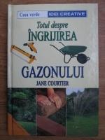 Jane Courtier - Totul despre ingrijirea gazonului