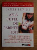 Janet Levine - Afla ce fel de parinte esti. Cum sa folositi Enneagram pentru a deveni un parinte mai bun