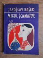 Jaroslav Hasek - Micul scamator. Culegere de povestiri umoristice